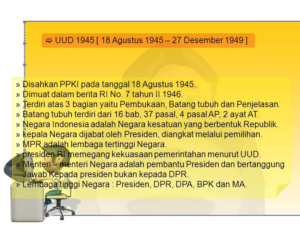  UUD 1945 [ 18 Agustus 1945 – 27 Desember 1949 ]